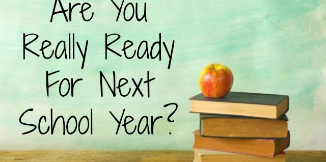 Are You Really Ready for Next School Year?